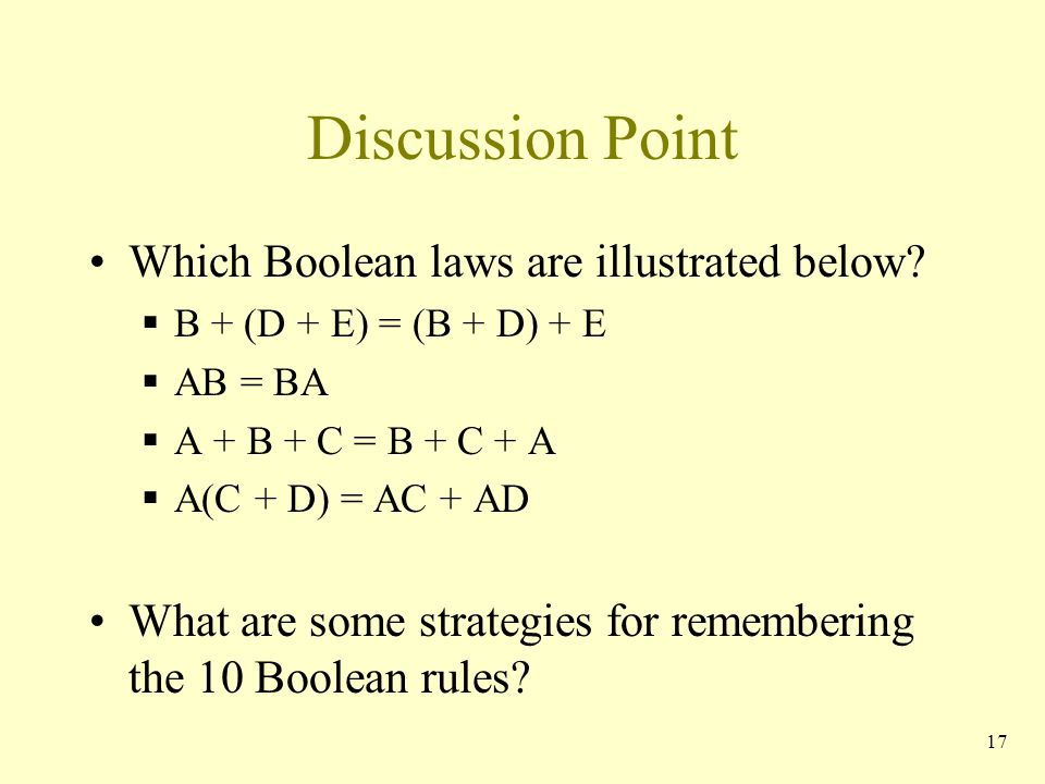Discussion Point Which Boolean laws are illustrated below?  B + (D + E) = (B + D) + E  AB = BA  A + B + C = B + C + A  A(C + D) = AC + AD What are