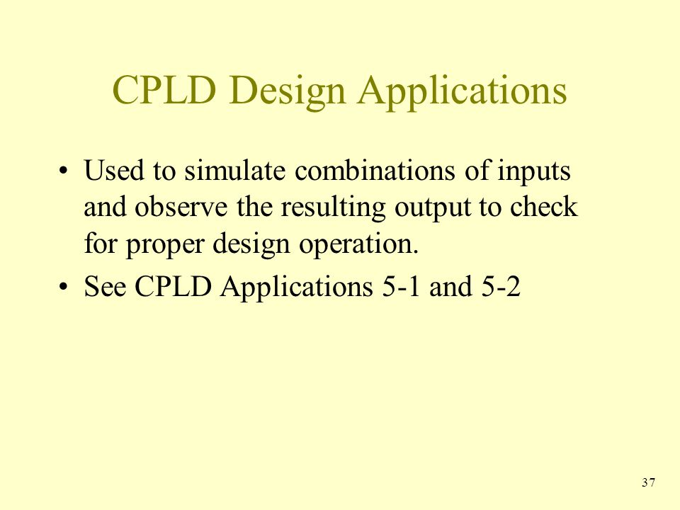 CPLD Design Applications Used to simulate combinations of inputs and observe the resulting output to check for proper design operation. See CPLD Appli