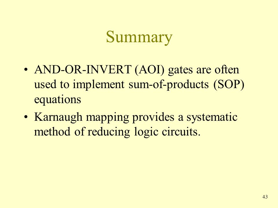 Summary AND-OR-INVERT (AOI) gates are often used to implement sum-of-products (SOP) equations Karnaugh mapping provides a systematic method of reducin