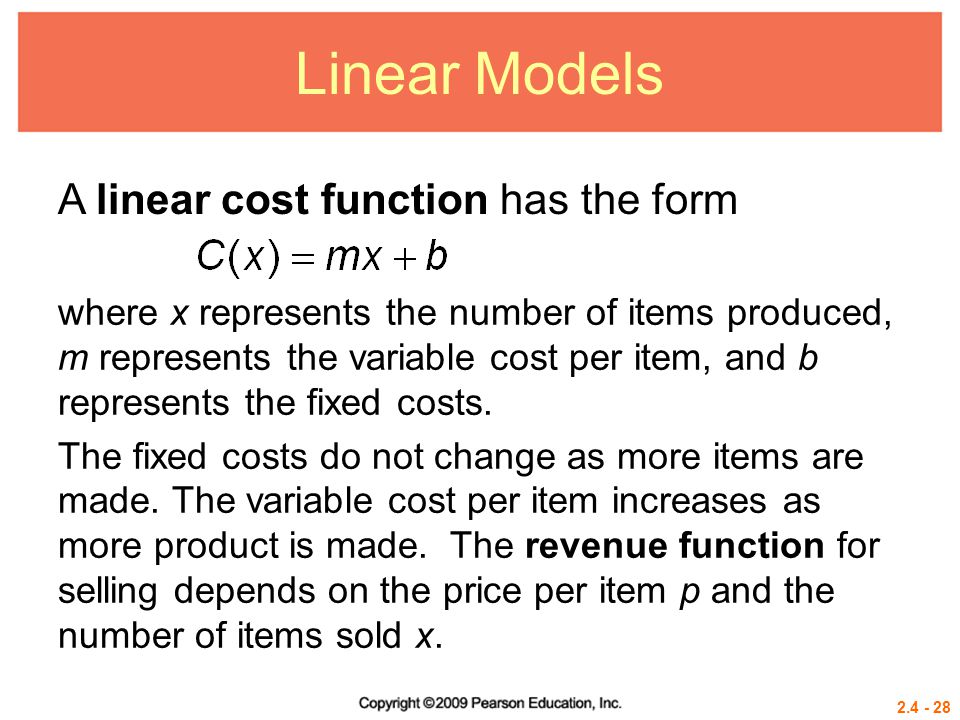 2.4 - 28 Linear Models A linear cost function has the form where x represents the number of items produced, m represents the variable cost per item, a