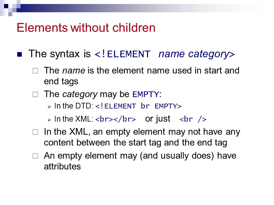 Entities There are exactly five predefined entities: <, >, &, , and &apos; Additional entities can be defined in the DTD:  Entities can be defined in another document:  Example of use in the XML:  This document is &copyright; 2002.