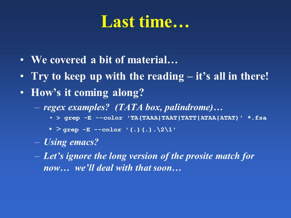 Last time… We covered a bit of material… Try to keep up with the reading – it's all in there! How's it coming along? –regex examples? (TATA box, palin