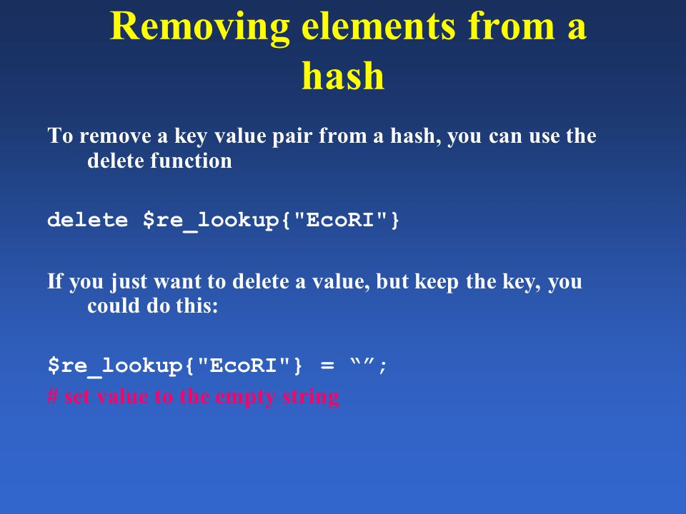 Removing elements from a hash To remove a key value pair from a hash, you can use the delete function delete $re_lookup{