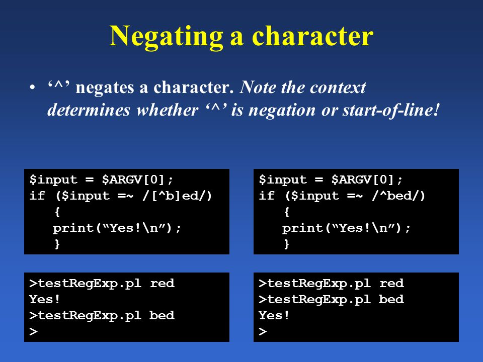Negating a character '^' negates a character. Note the context determines whether '^' is negation or start-of-line! $input = $ARGV[0]; if ($input =~ /