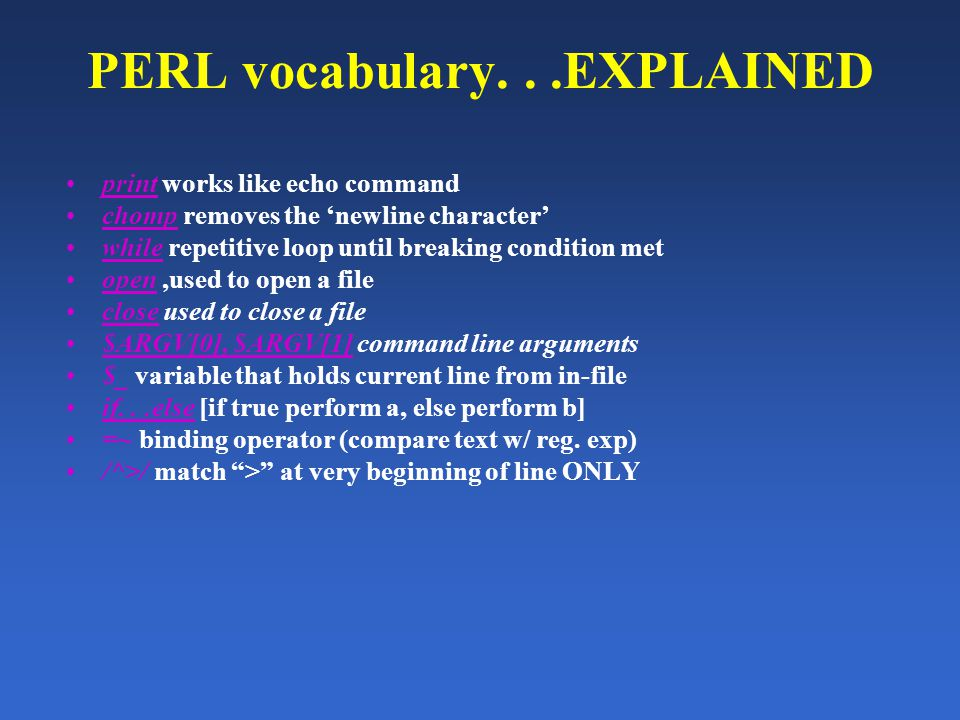 PERL vocabulary...EXPLAINED print works like echo command chomp removes the 'newline character' while repetitive loop until breaking condition met ope