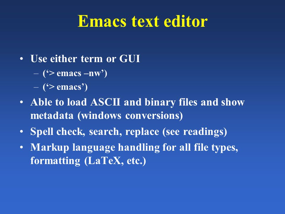 Emacs text editor Use either term or GUI –('> emacs –nw') –('> emacs') Able to load ASCII and binary files and show metadata (windows conversions) Spe