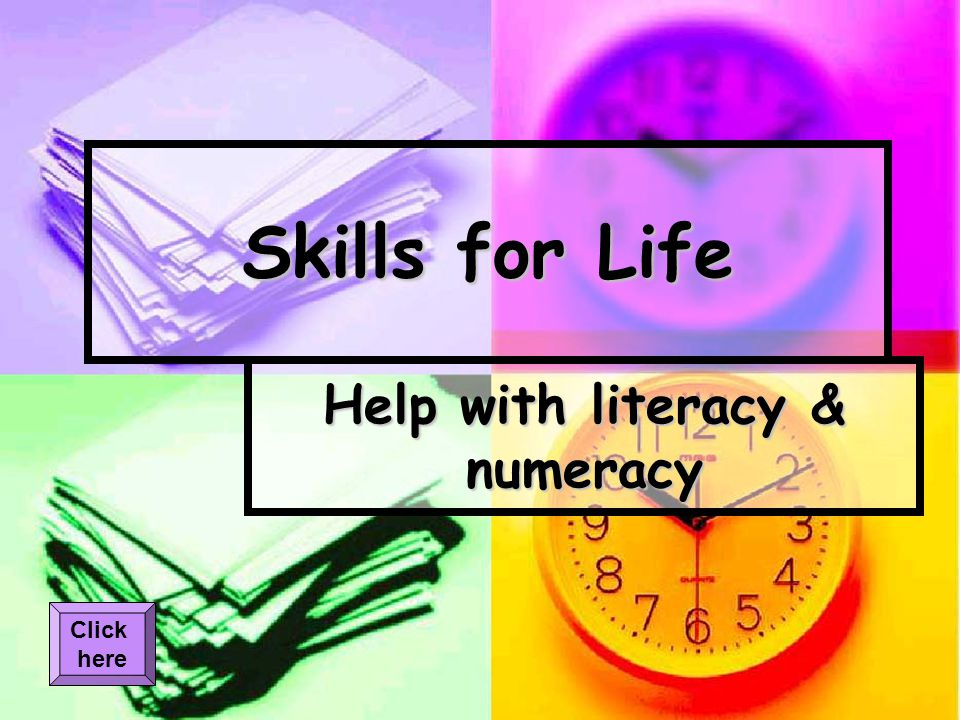 Skills for Life Help with literacy & numeracy Click here