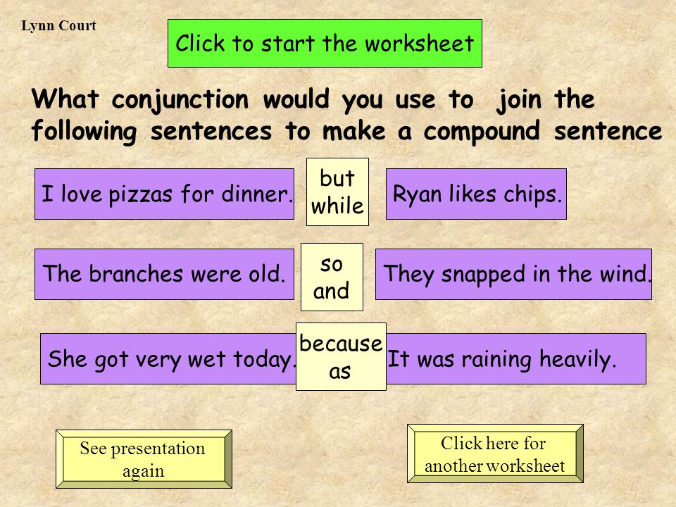What conjunction would you use to join the following sentences to make a compound sentence I love pizzas for dinner.Ryan likes chips.