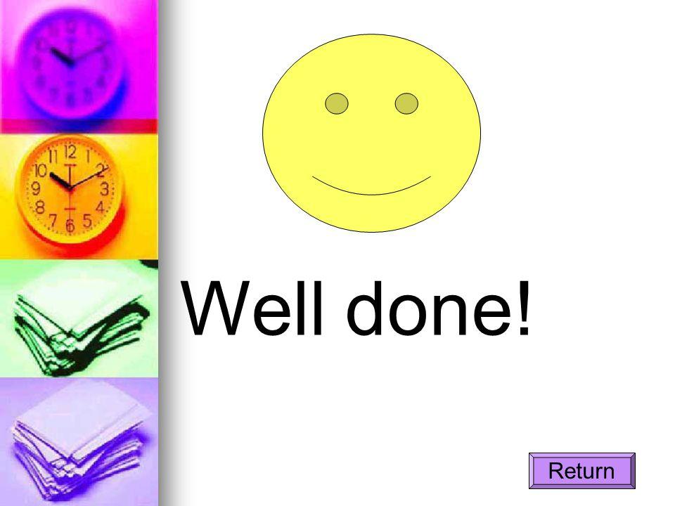 Well done! Return