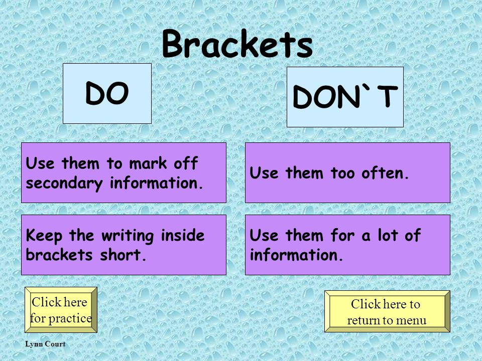 Brackets DO DON`T Use them to mark off secondary information.