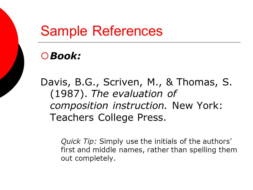 Sample References  Book: Davis, B.G., Scriven, M., & Thomas, S.
