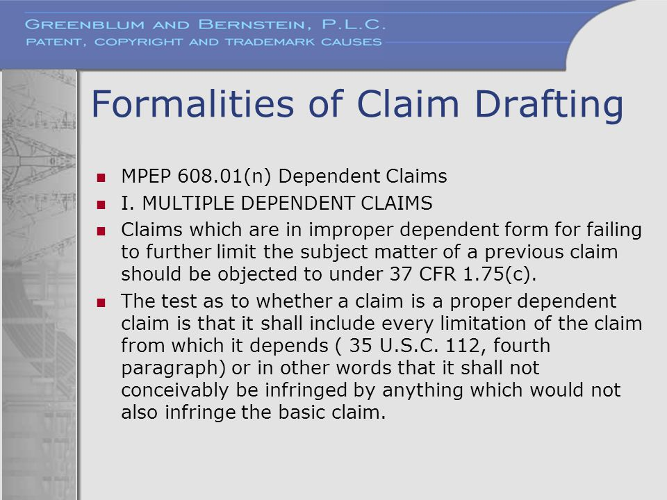 Formalities of Claim Drafting MPEP 608.01(n) Dependent Claims I. MULTIPLE DEPENDENT CLAIMS Claims which are in improper dependent form for failing to