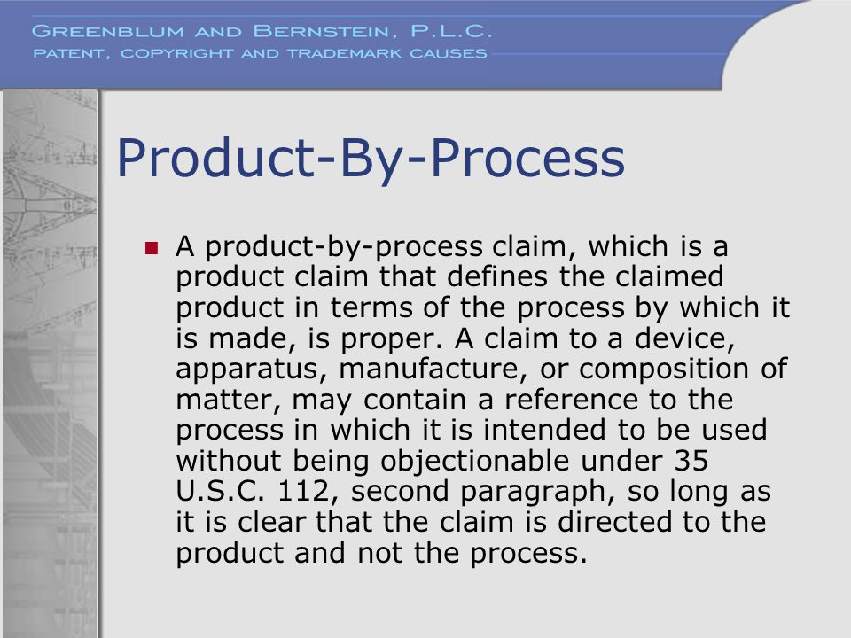Product-By-Process A product-by-process claim, which is a product claim that defines the claimed product in terms of the process by which it is made,