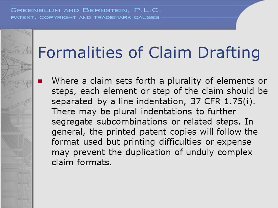 Formalities of Claim Drafting Where a claim sets forth a plurality of elements or steps, each element or step of the claim should be separated by a li