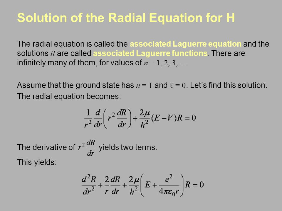 Solution of the Radial Equation for H The radial equation is called the associated Laguerre equation and the solutions R are called associated Laguerr