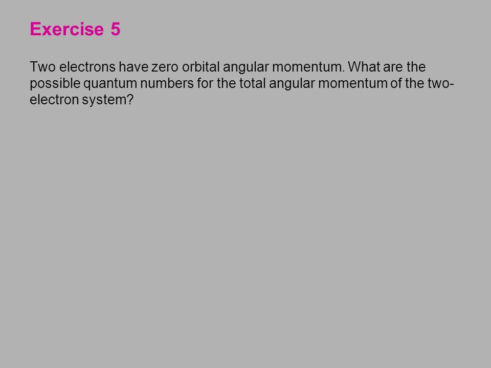 Two electrons have zero orbital angular momentum.