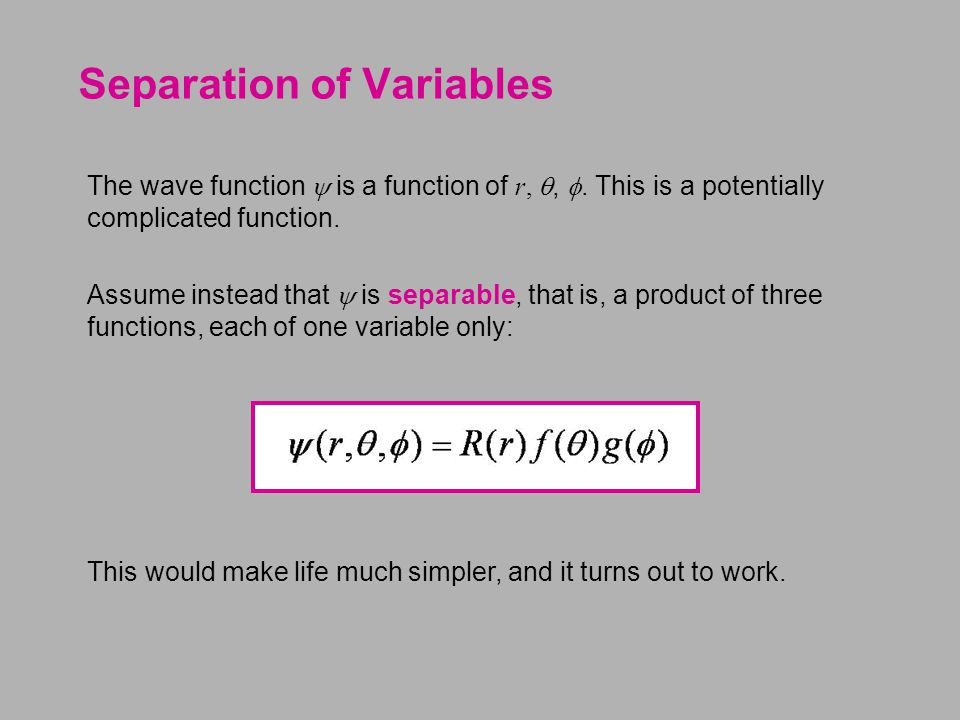 Separation of Variables The wave function  is a function of r, , .