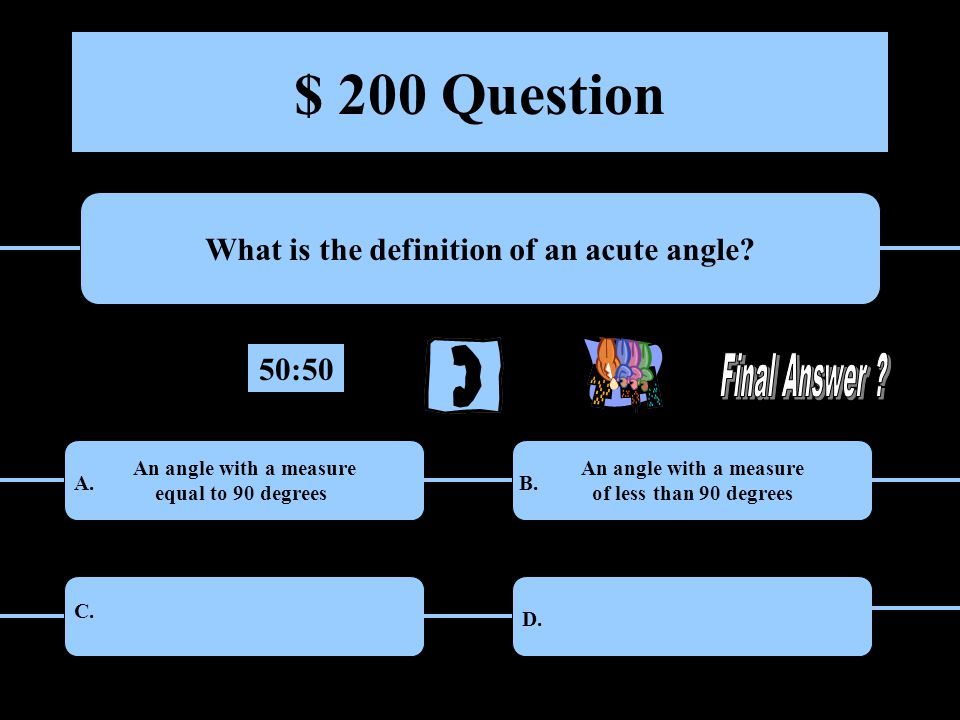 $ 200 Question What is the definition of an acute angle.