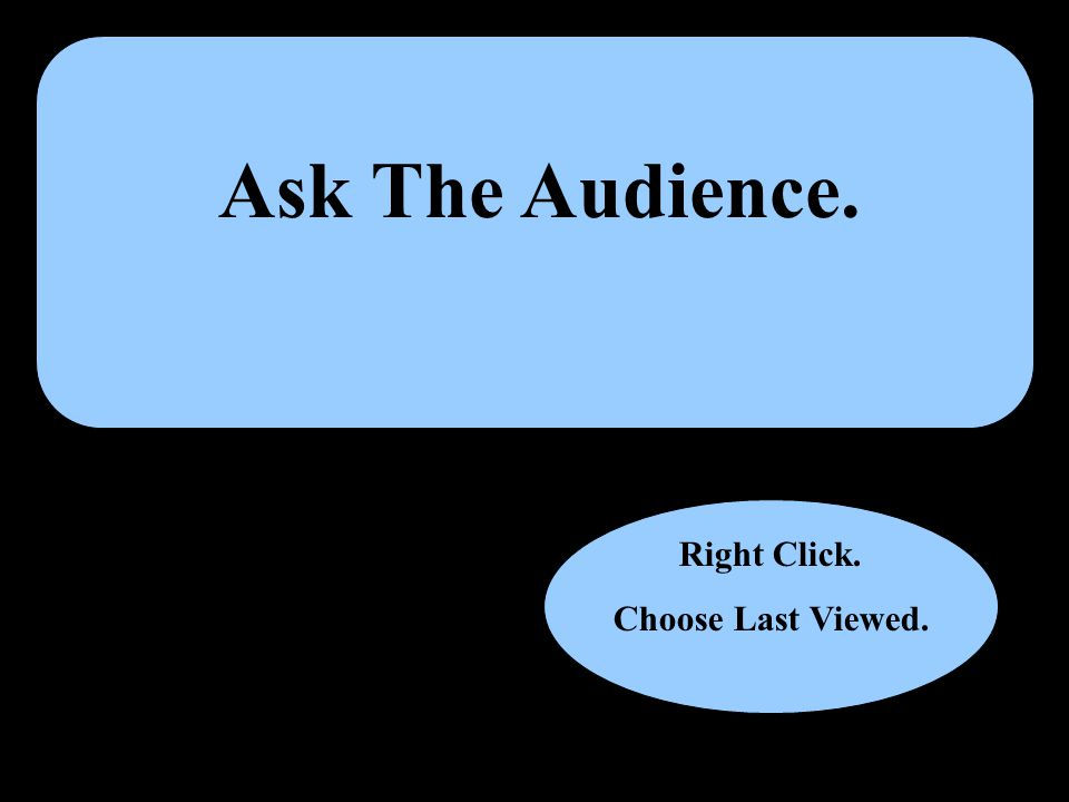 Ask The Audience. Right Click. Choose Last Viewed.