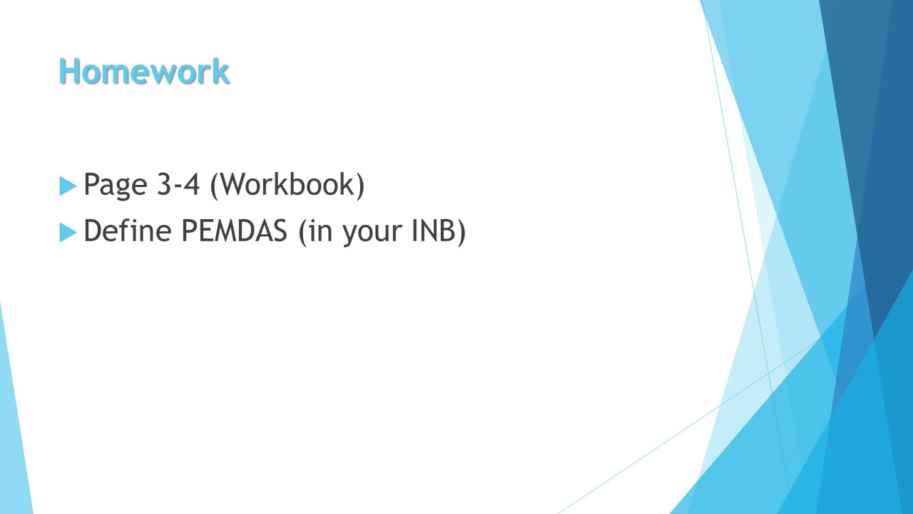 Homework  Page 3-4 (Workbook)  Define PEMDAS (in your INB)