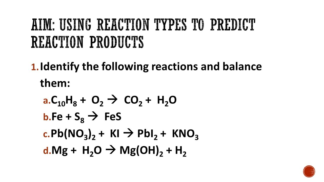 1. Identify the following reactions and balance them: a.
