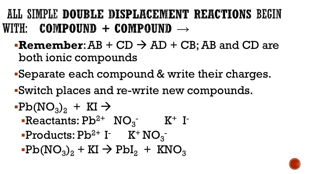  Remember: AB + CD  AD + CB; AB and CD are both ionic compounds  Separate each compound & write their charges.