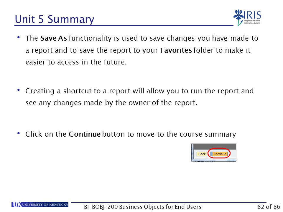 Unit 5 Summary The Save As functionality is used to save changes you have made to a report and to save the report to your Favorites folder to make it easier to access in the future.