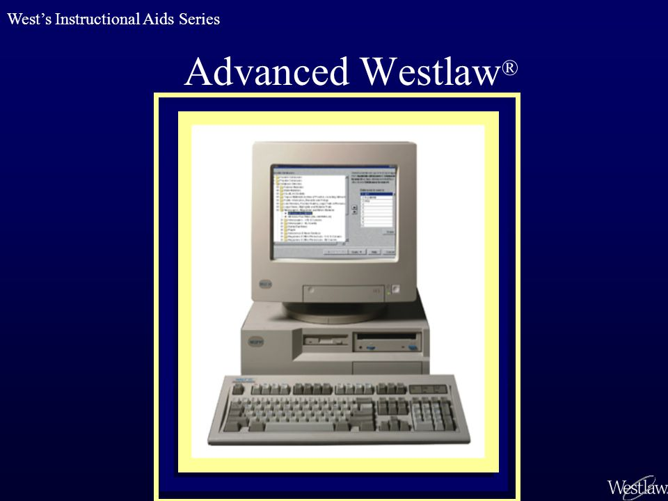 Advanced Westlaw ® West's Instructional Aids Series