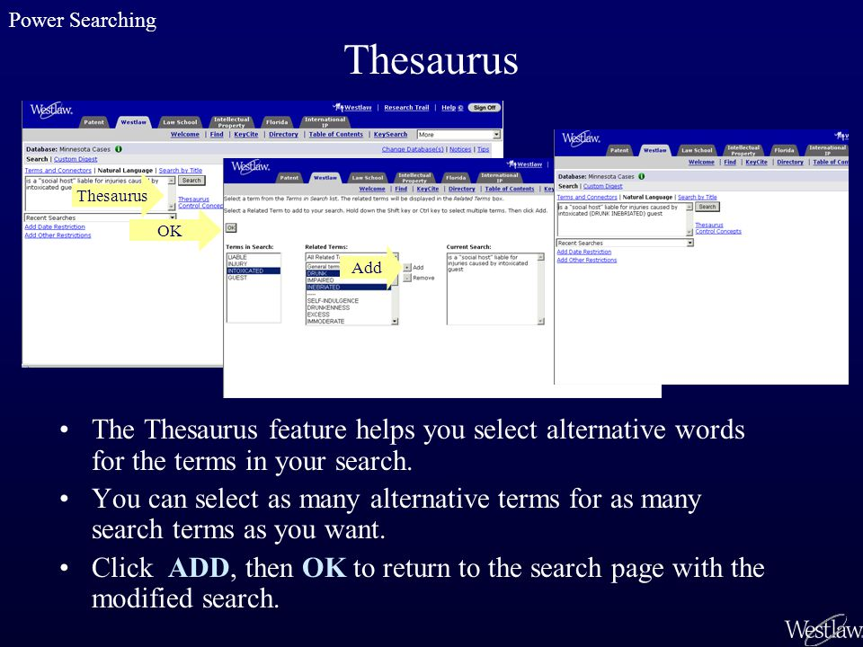 Thesaurus The Thesaurus feature helps you select alternative words for the terms in your search. You can select as many alternative terms for as many