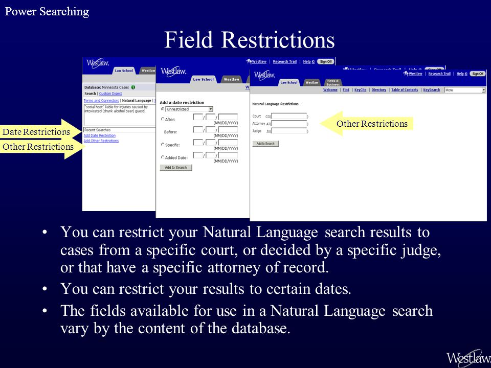 Field Restrictions You can restrict your Natural Language search results to cases from a specific court, or decided by a specific judge, or that have