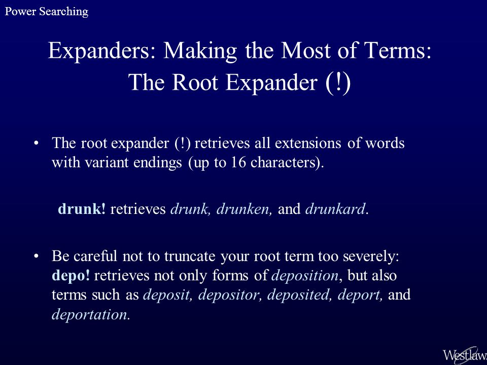 Expanders: Making the Most of Terms: The Root Expander (!) The root expander (!) retrieves all extensions of words with variant endings (up to 16 char