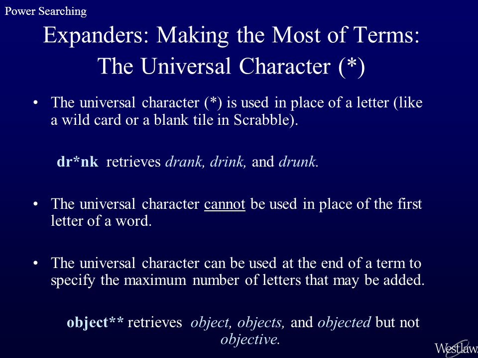 Expanders: Making the Most of Terms: The Universal Character (*) The universal character (*) is used in place of a letter (like a wild card or a blank