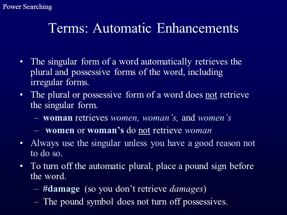 Terms: Automatic Enhancements The singular form of a word automatically retrieves the plural and possessive forms of the word, including irregular for