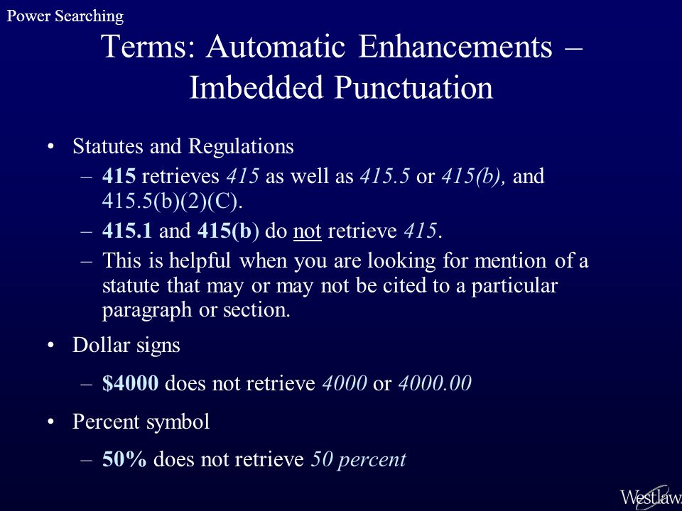 Terms: Automatic Enhancements – Imbedded Punctuation Statutes and Regulations –415 retrieves 415 as well as 415.5 or 415(b), and 415.5(b)(2)(C). –415.