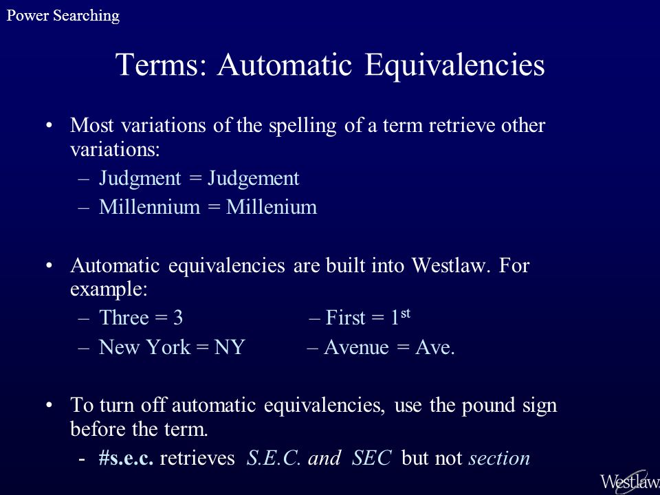 Terms: Automatic Equivalencies Most variations of the spelling of a term retrieve other variations: –Judgment = Judgement –Millennium = Millenium Auto