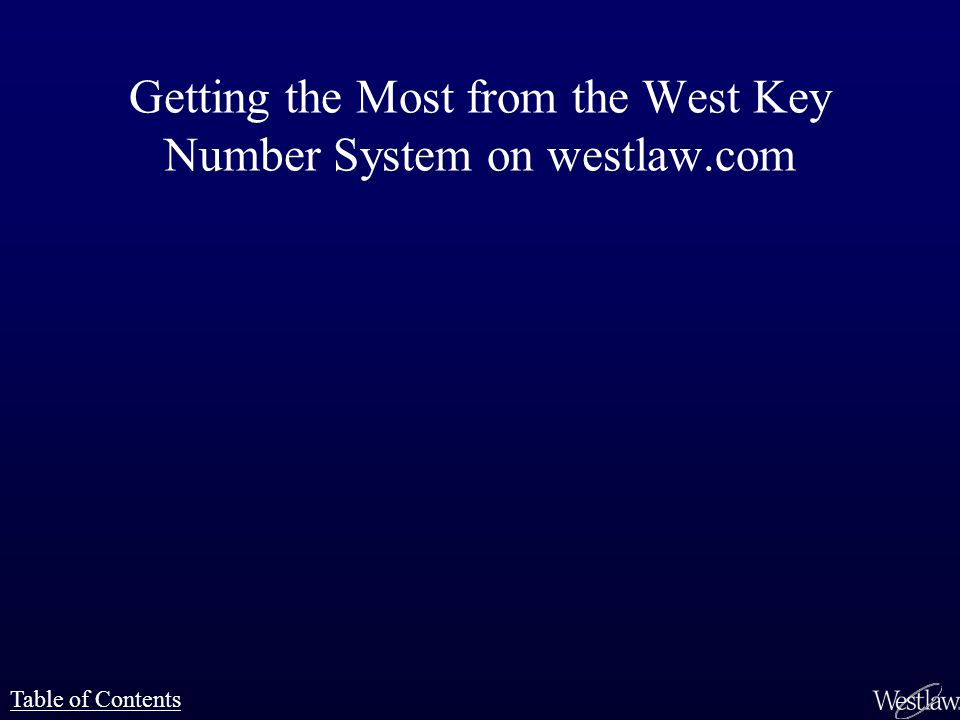 Getting the Most from the West Key Number System on westlaw.com Table of Contents