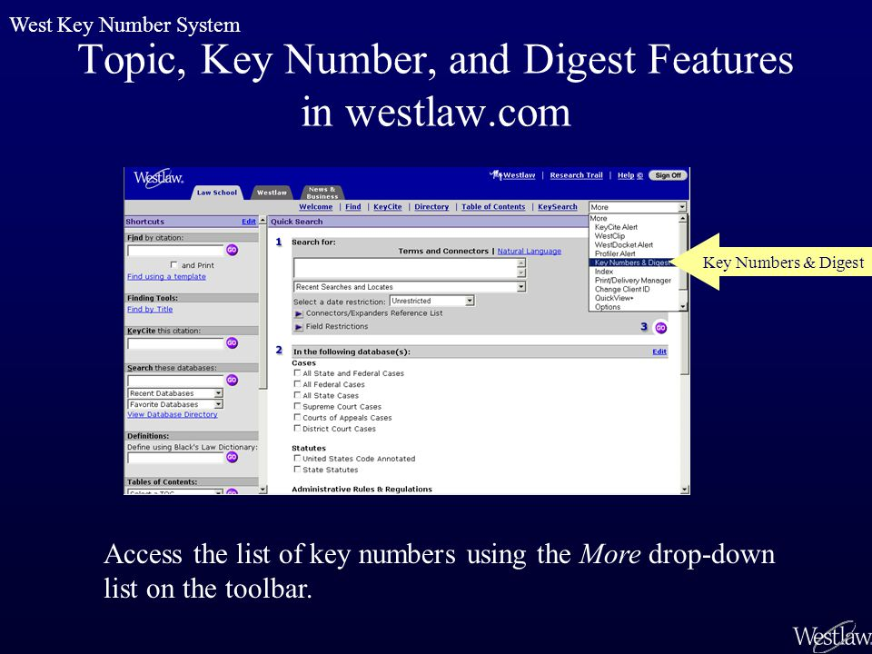 Topic, Key Number, and Digest Features in westlaw.com Access the list of key numbers using the More drop-down list on the toolbar.