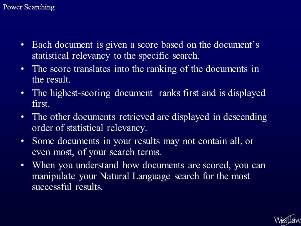 Each document is given a score based on the document's statistical relevancy to the specific search. The score translates into the ranking of the docu