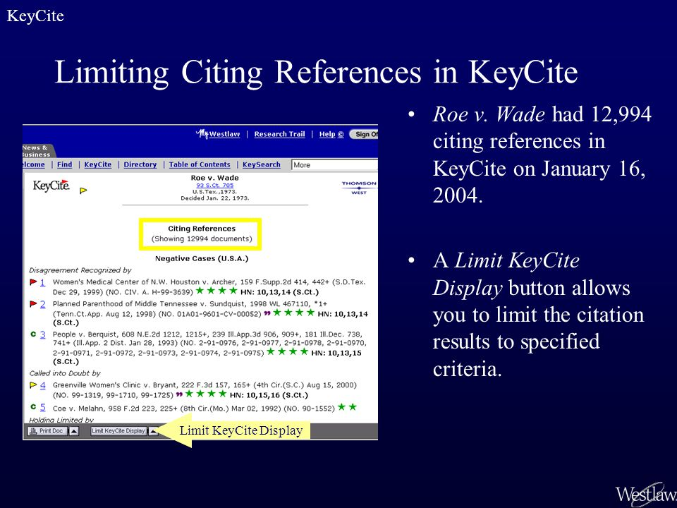 Limiting Citing References in KeyCite Roe v. Wade had 12,994 citing references in KeyCite on January 16, 2004. A Limit KeyCite Display button allows y