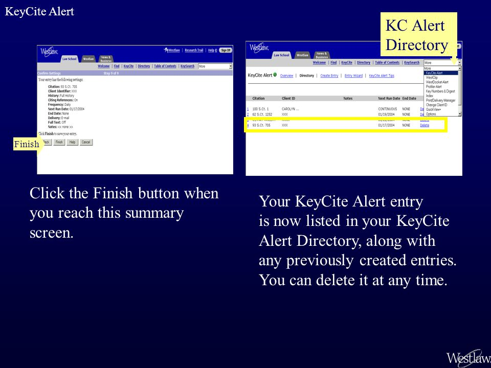 Click the Finish button when you reach this summary screen. Your KeyCite Alert entry is now listed in your KeyCite Alert Directory, along with any pre