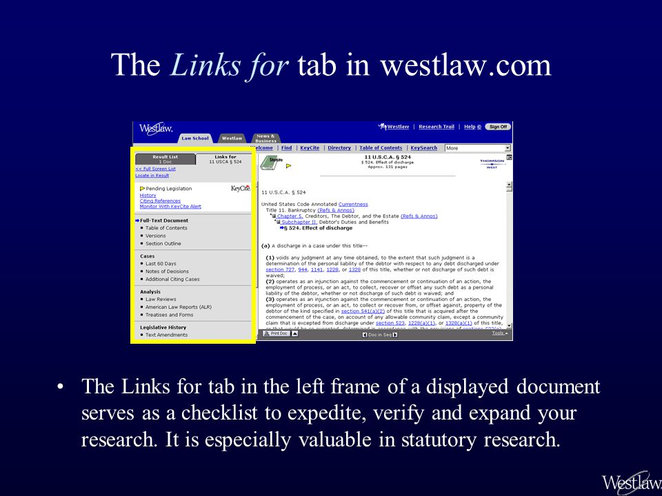 The Links for tab in westlaw.com The Links for tab in the left frame of a displayed document serves as a checklist to expedite, verify and expand your