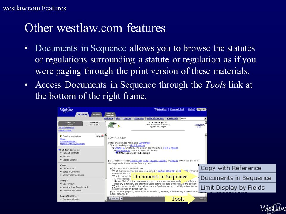 Other westlaw.com features Documents in Sequence allows you to browse the statutes or regulations surrounding a statute or regulation as if you were paging through the print version of these materials.