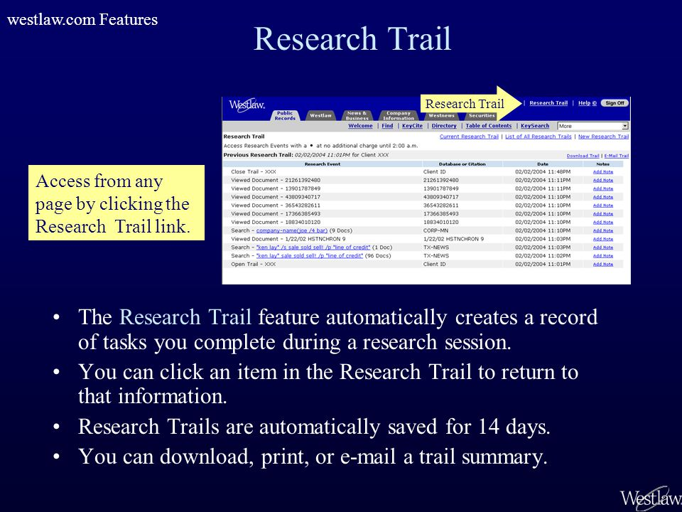 Research Trail The Research Trail feature automatically creates a record of tasks you complete during a research session. You can click an item in the