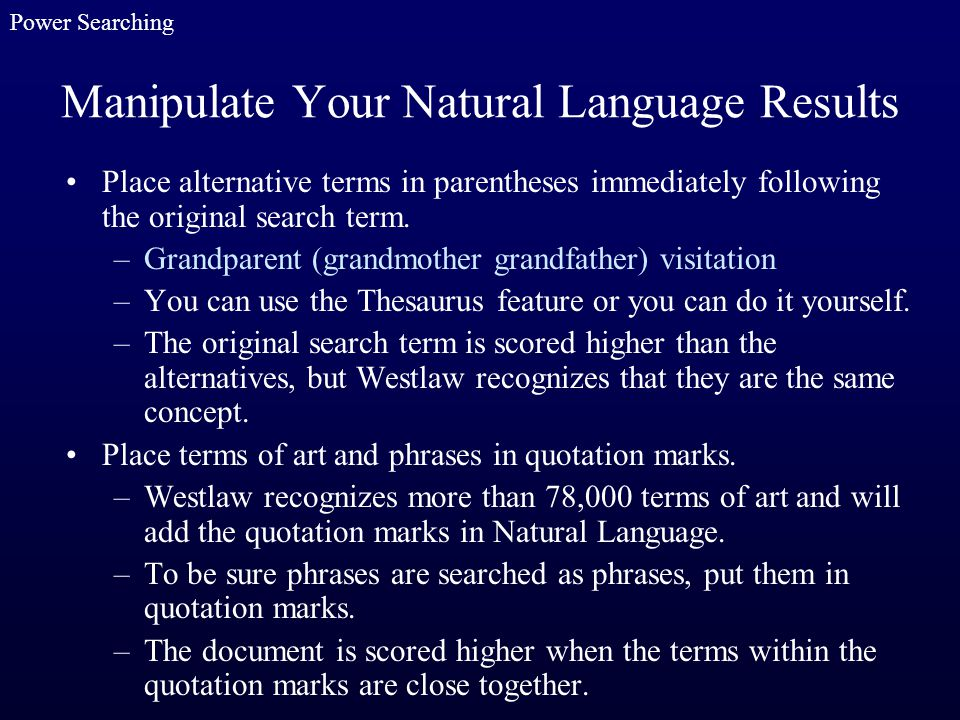 Manipulate Your Natural Language Results Place alternative terms in parentheses immediately following the original search term. –Grandparent (grandmot
