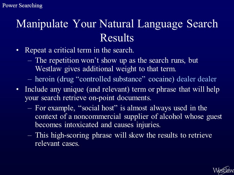 Manipulate Your Natural Language Search Results Repeat a critical term in the search.