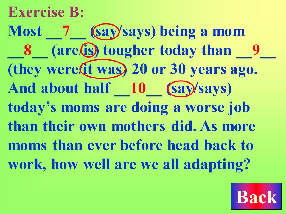 Exercise B: Today, most moms __4__ (do/does) work outside their families.