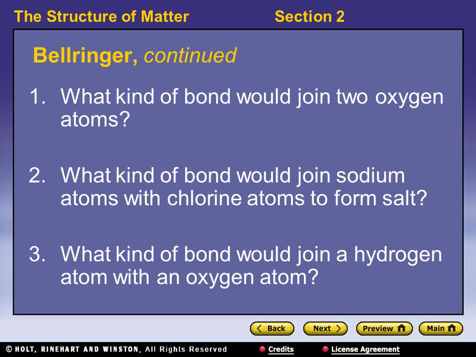 The Structure of MatterSection 2 Bellringer, continued 1.What kind of bond would join two oxygen atoms.