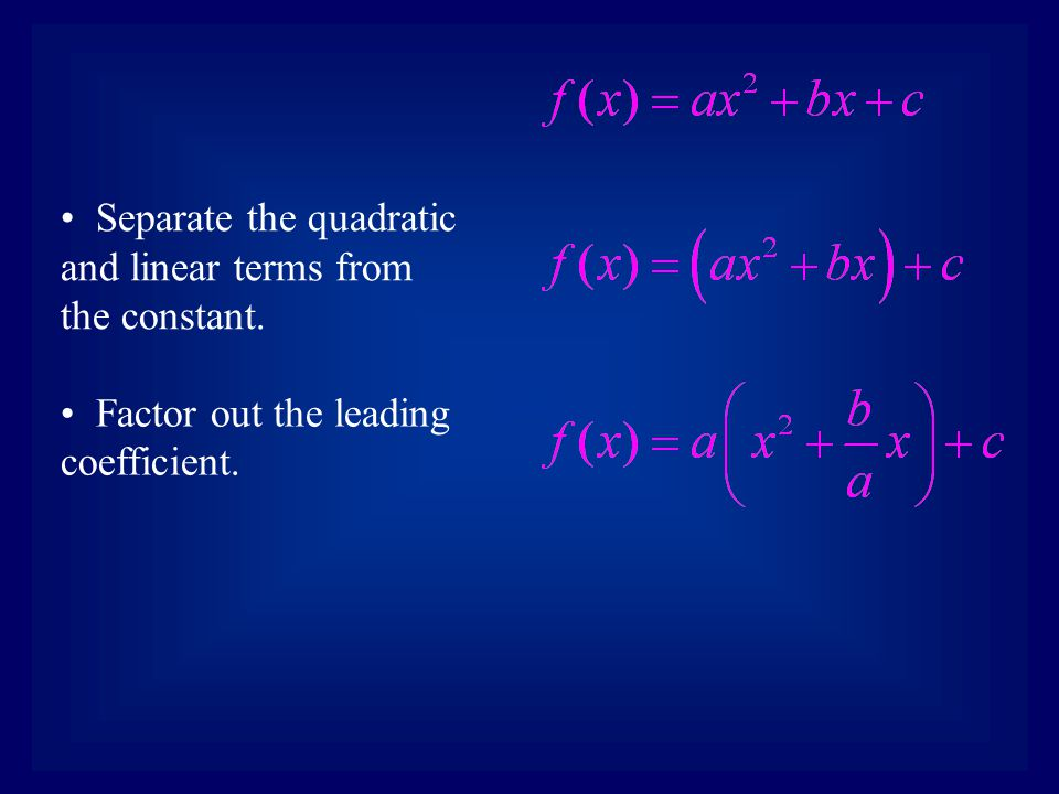 Separate the quadratic and linear terms from the constant. Factor out the leading coefficient.