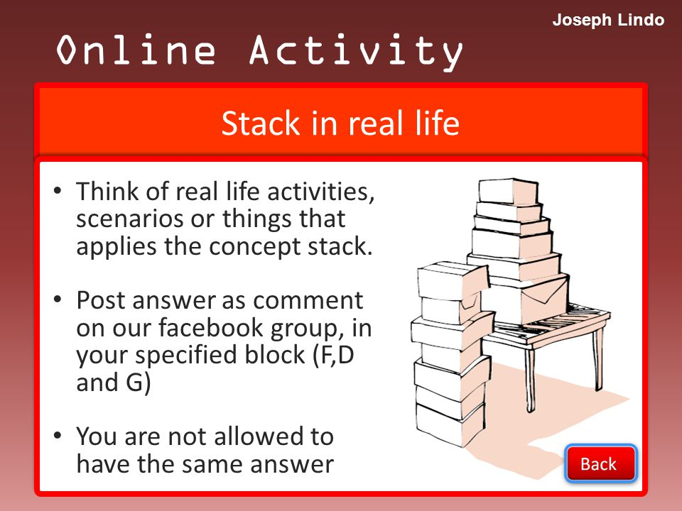 Joseph Lindo Major Operations Stack PUSH (Object) - add object into the top of the stack POP - remove object into the top of the stack Others -isEmpty -isFull -PEEK