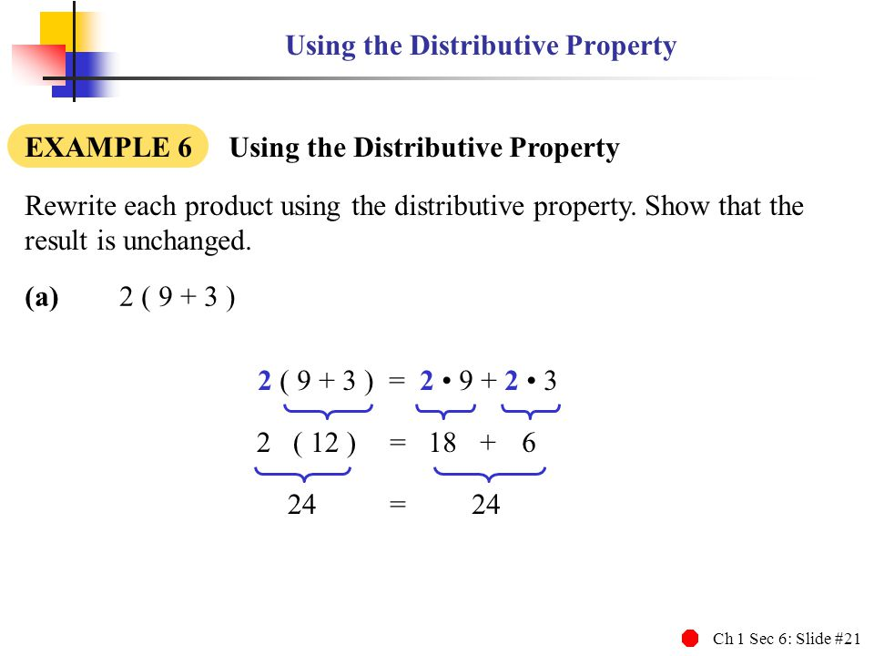 Ch 1 Sec 6: Slide #21 Using the Distributive Property EXAMPLE 6 Using the Distributive Property Rewrite each product using the distributive property.